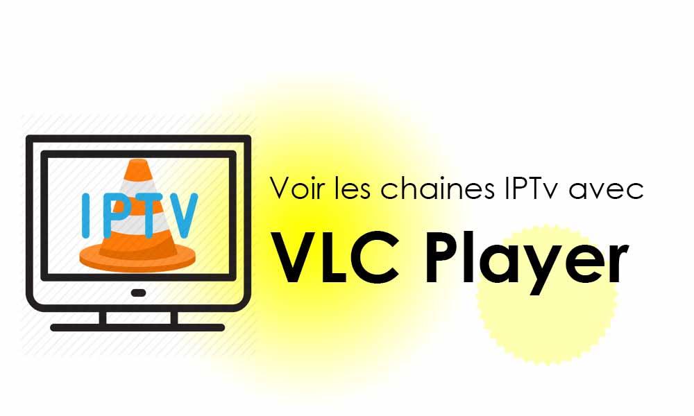 Comment voir les chaines IPTv avec VLC grâce aux listes IPTv M3u