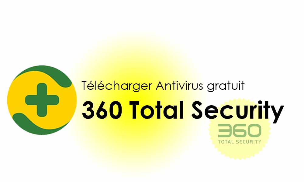 Télécharger Antivirus gratuit pour Windows - 360 Total Security 2019