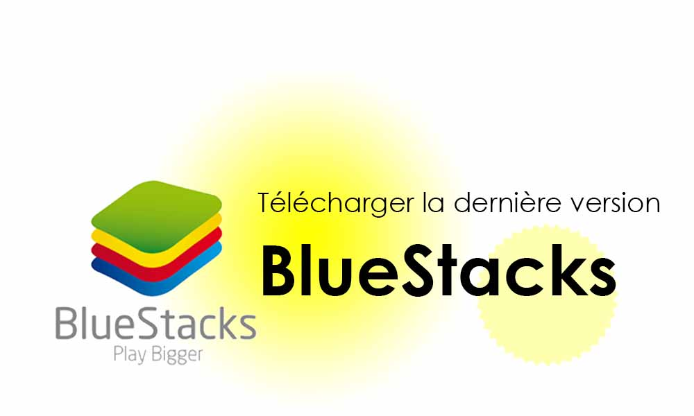 Télécharger Bluestacks 3 pour Windows 10/8/7/XP – dernière version 2019