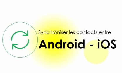 Synchroniser Android – iOS : comment transférer les contacts Android vers iPhone