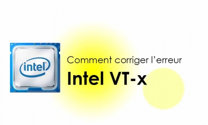 [Résolu] Corriger l'erreur VMware « Intel VT-x might be disabled »