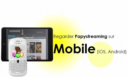 Papystreaming sur Tablette & Mobile (Android & iOS) : Streaming sur Android & iOS